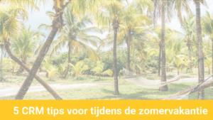 CRM tips voor de zomer